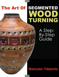 Malcolm Tibbetts - The Art of Segmented Wood Turning
